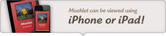 Mooklet can be viewed using iPhone or iPad!